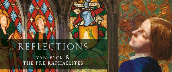 "Banner ""Reflections: Van Eyck and the Pre-Raphaelites"""