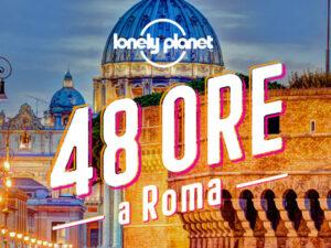 Lonely Planet, 48 ore a Roma. Via Turismo Roma.