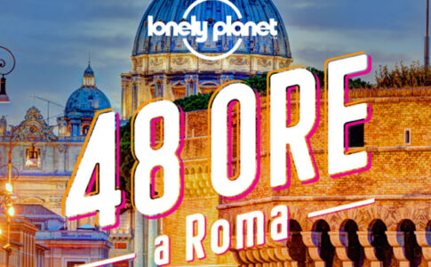 Lonely Planet, 48 ore a Roma. Via Turismo Roma.